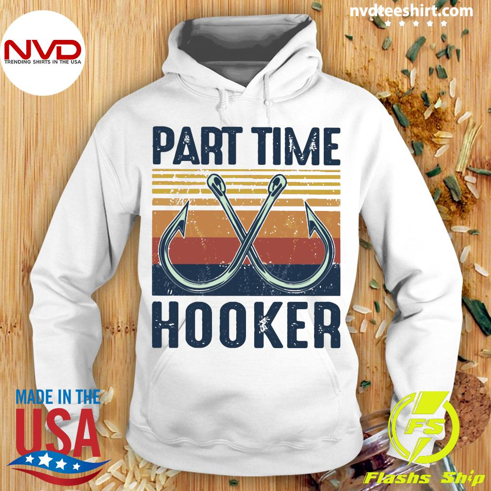 Part Time Hooker Fishing Lovers Retro Shirt Hoodie