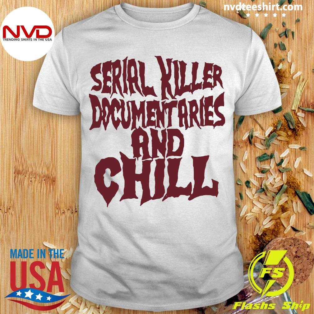 Serial Killer Documentaries And Chill Vintage Shirt