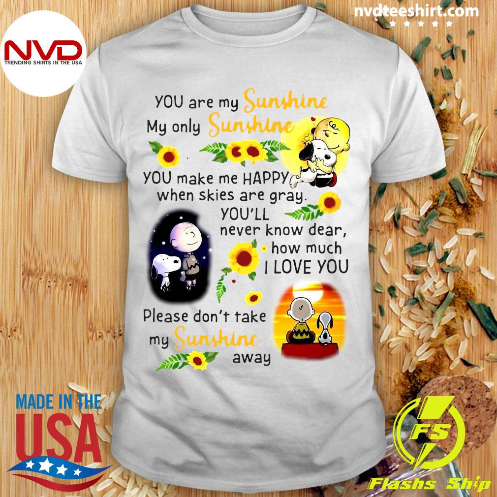 Snoopy You Are My Sunshine My Only Sunshine You Make Me Happy When Skies Are Gray Shirt