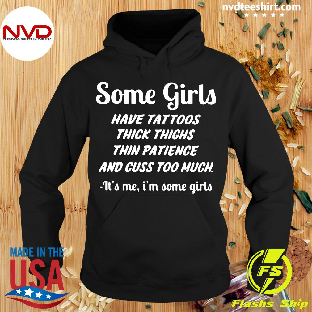 Some Girls Have Tattoos Thick Thighs Thin Patience And Cuss Too Much It's Me I'm Some Girls Shirt Hoodie