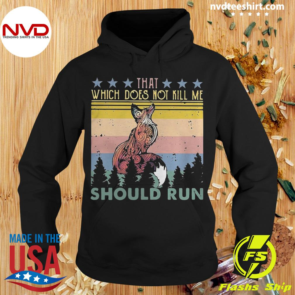 That Which Does Not Kill Me Should Run Stars Fox Shirt Hoodie