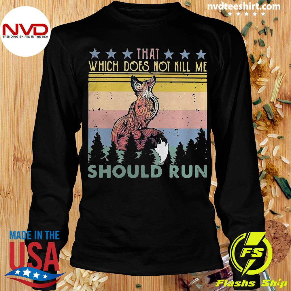 That Which Does Not Kill Me Should Run Stars Fox Shirt Longsleeve