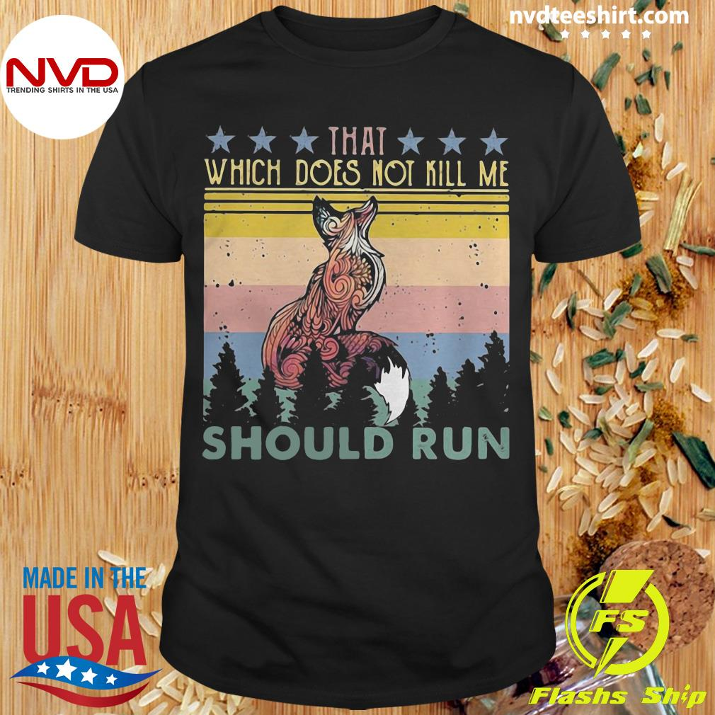 That Which Does Not Kill Me Should Run Stars Fox Shirt