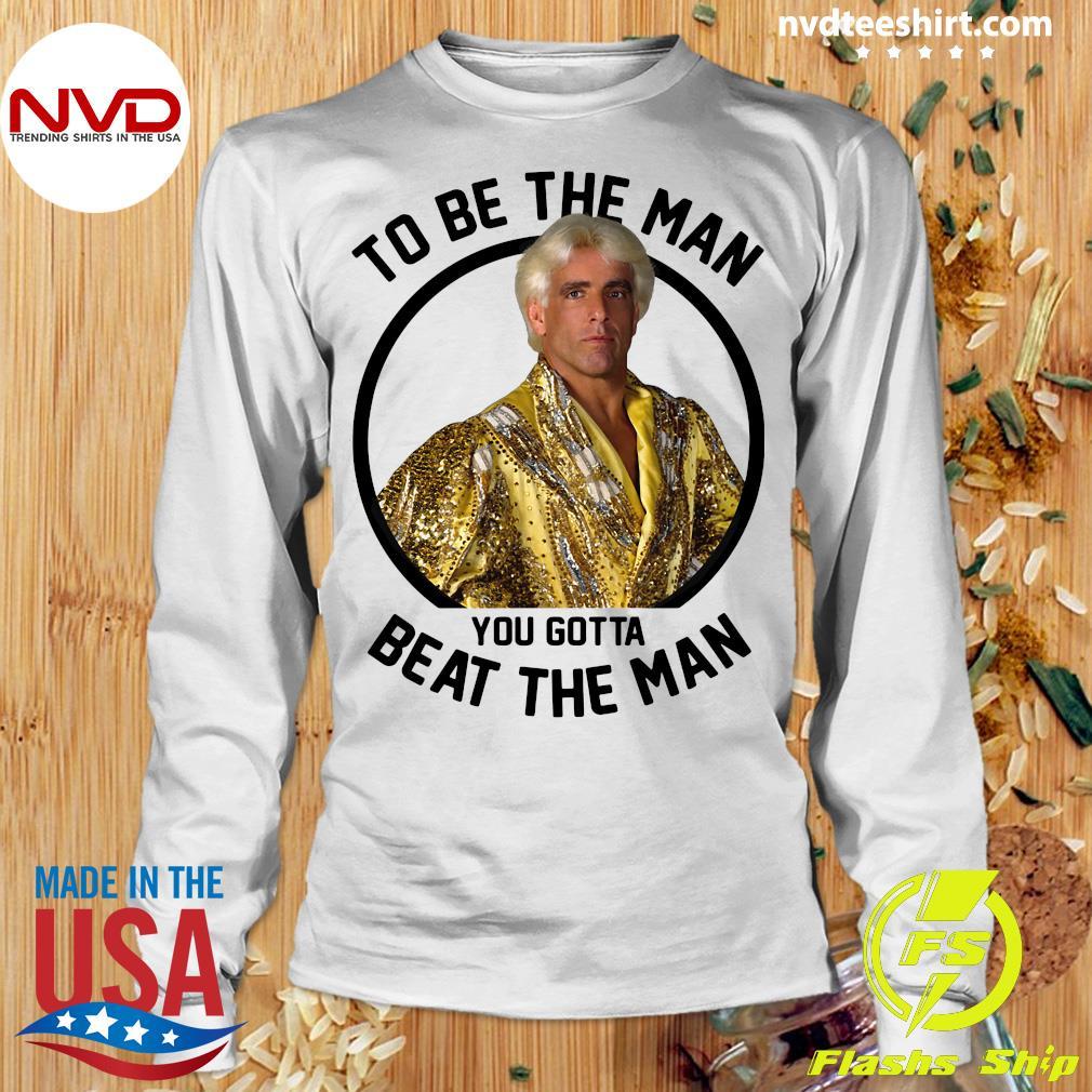 To Be The Man You Gotta Beat The Man Ric Flair Shirt Longsleeve