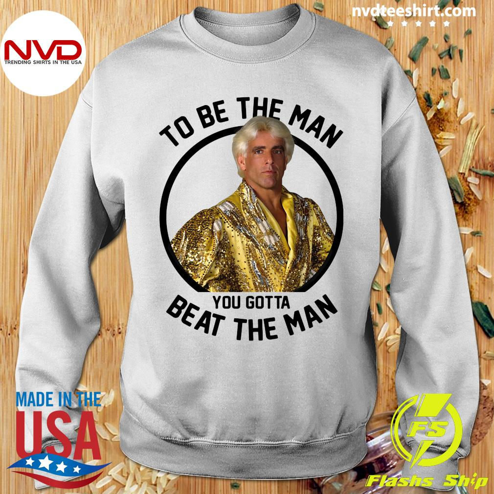 To Be The Man You Gotta Beat The Man Ric Flair Shirt Sweater