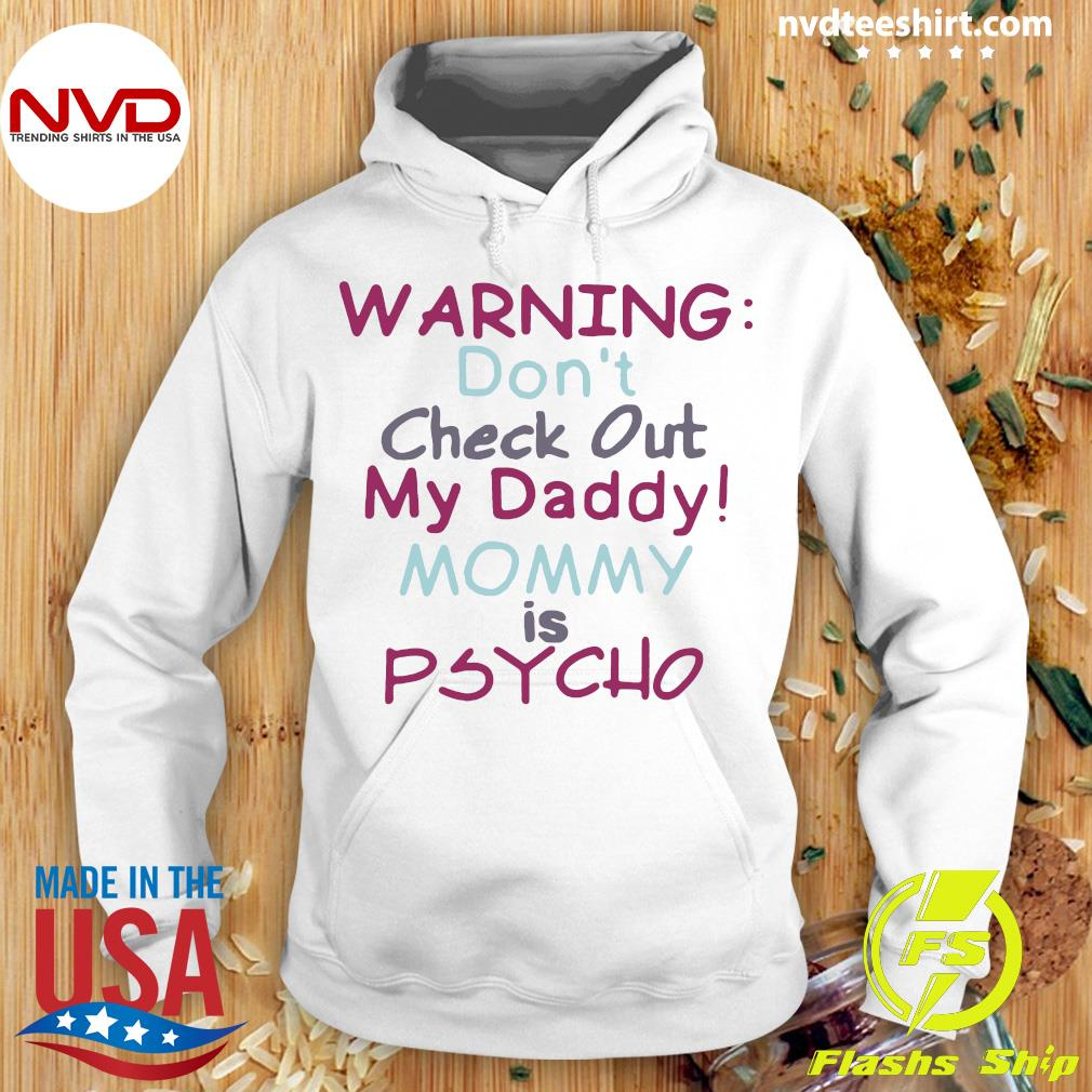 Vintage Warning Don't Check Out My Daddy Mommy Psycho Shirt Hoodie