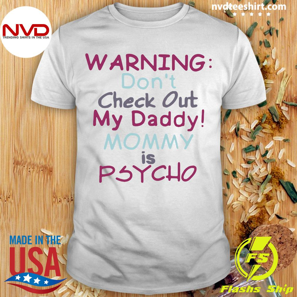 Vintage Warning Don't Check Out My Daddy Mommy Psycho Shirt