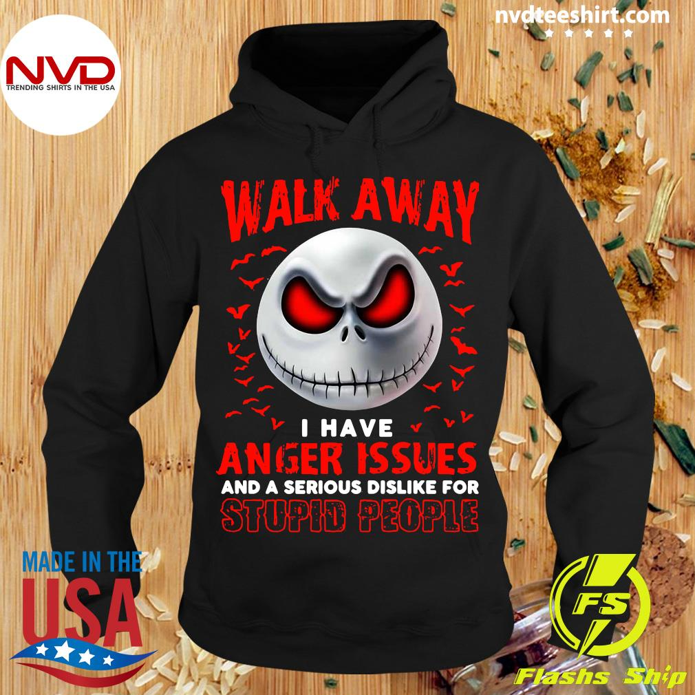 Walk Away I Have Anger Issues And A Serious Dislike For Stupid People Jack Skellington Shirt Hoodie