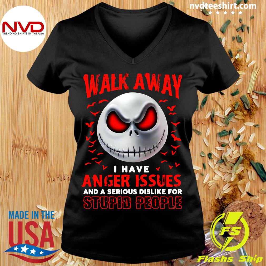 Walk Away I Have Anger Issues And A Serious Dislike For Stupid People Jack Skellington Shirt Ladies tee