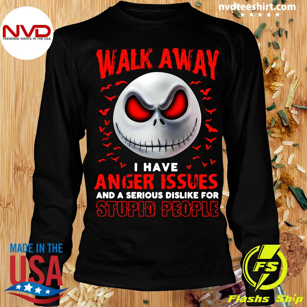 Walk Away I Have Anger Issues And A Serious Dislike For Stupid People Jack Skellington Shirt Longsleeve