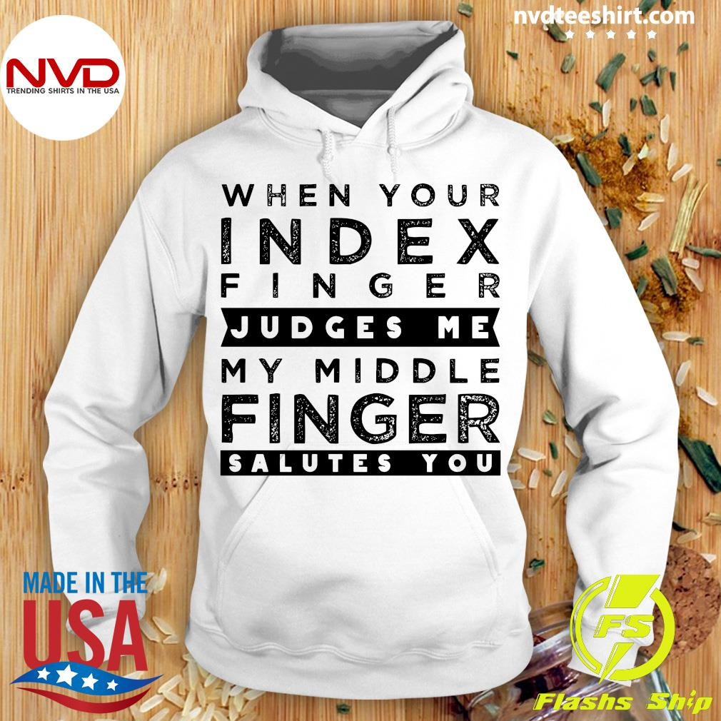 When Your Index Finger Judges Me My Middle Finger Salutes You Vintage Shirt Hoodie