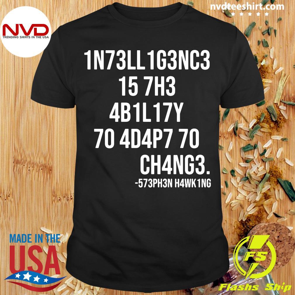 1N73LL1G3NC3 15 7H3 4B1L17Y 70 4D4P7 70 CH4NG3 Science Intelligence Shirt