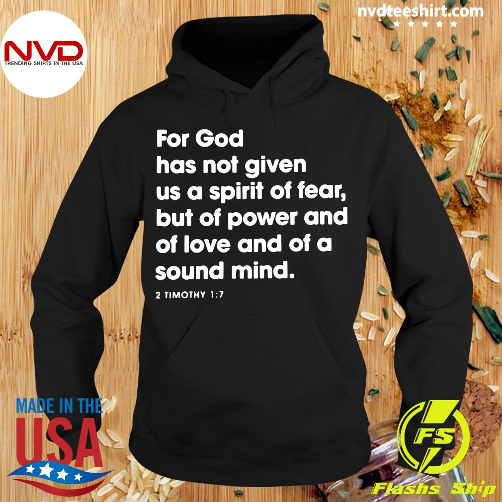 2 Timothy 1:7 For God Has Not Given Us A Spirit Of Fear But Of Power And Of Love And Of A Sound Mind Shirt Hoodie
