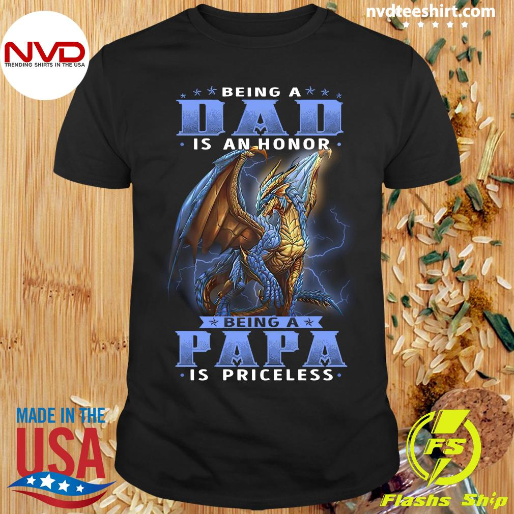 Being A Dad Is An Honor Being A Papa Is Priceless Dragon Shirt