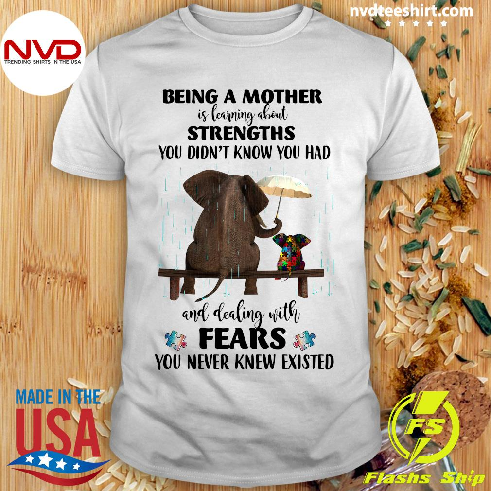 Being A Mother Is Learning About Strengths You Didn't Elephant Autism Shirt
