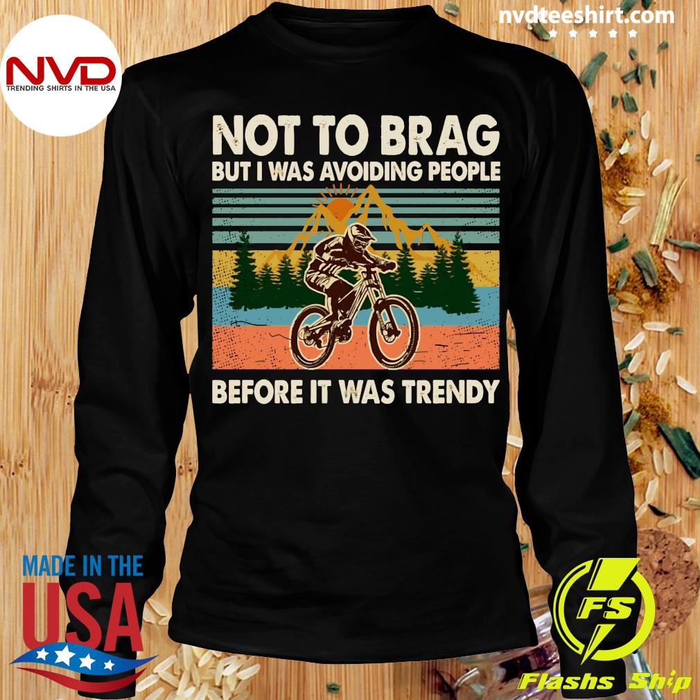 Bicycle Not To Brag But I Was Avoiding People Before It Was Trendy Shirt Longsleeve