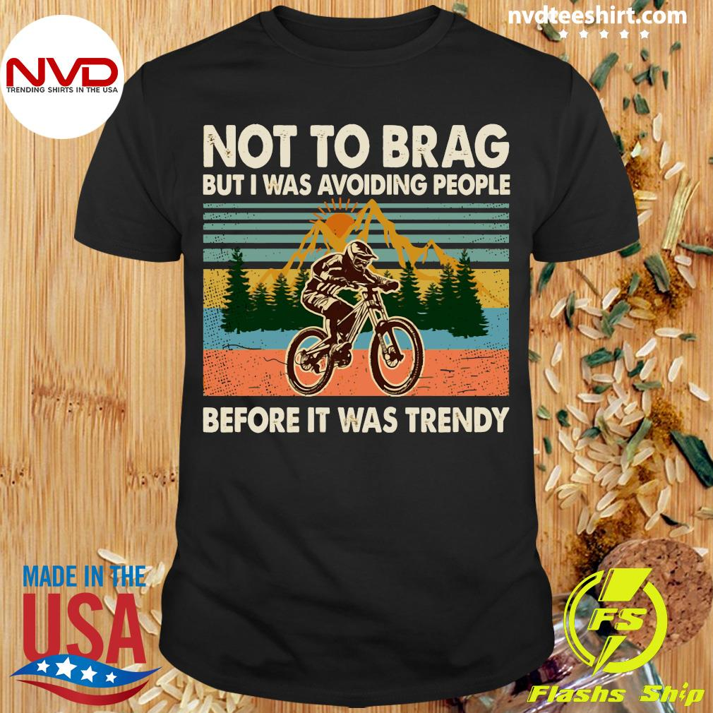 Bicycle Not To Brag But I Was Avoiding People Before It Was Trendy Shirt