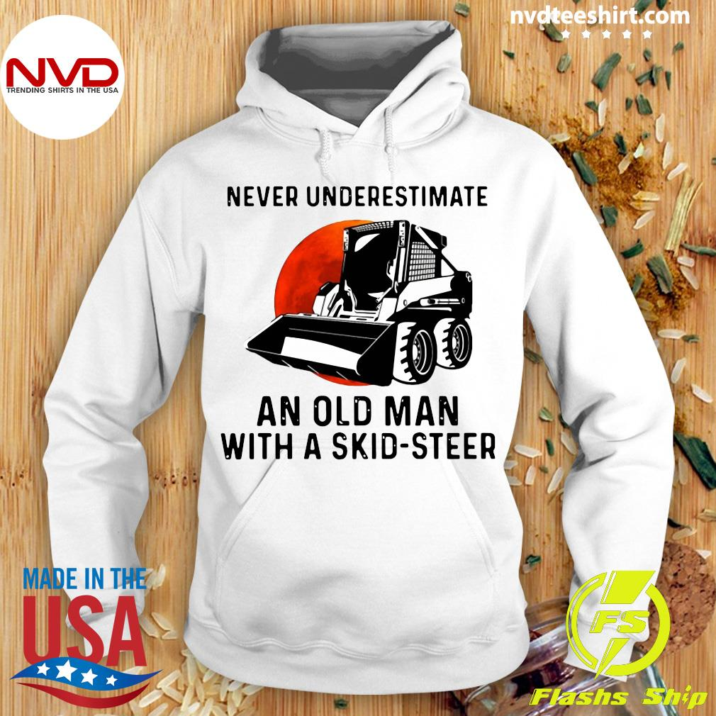 Bulldozers Never Underestimate An Old Man With A Skid Steer Shirt Hoodie
