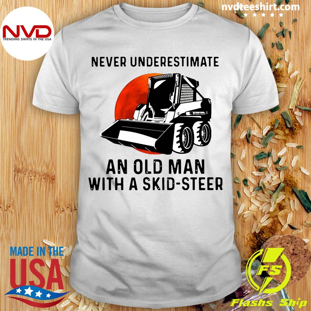 Bulldozers Never Underestimate An Old Man With A Skid Steer Shirt