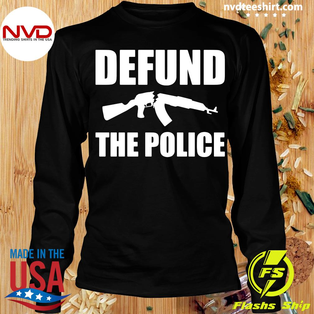 Defund The Police Shirt Longsleeve