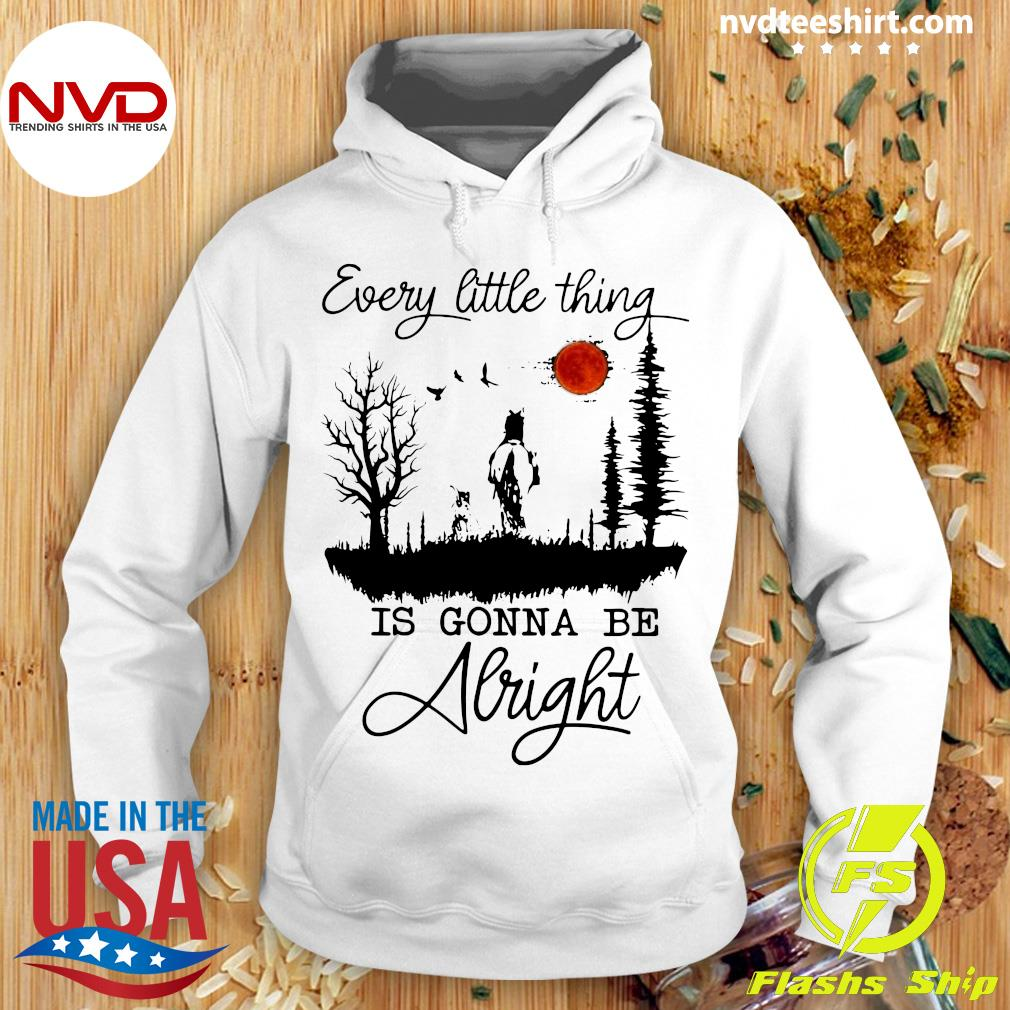Every Little Thing Is Gonna Be Alright Shirt Hoodie