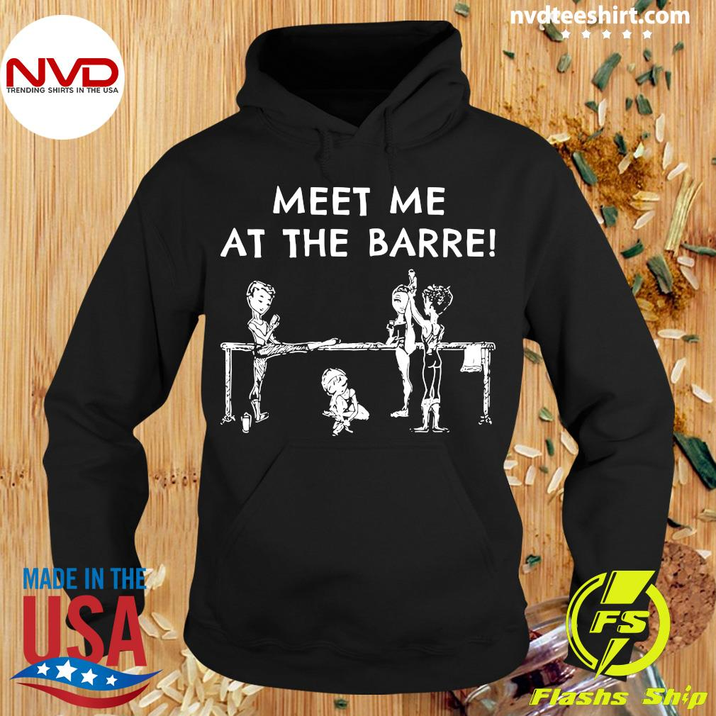 Funny Meet Me At The Barre Shirt Hoodie