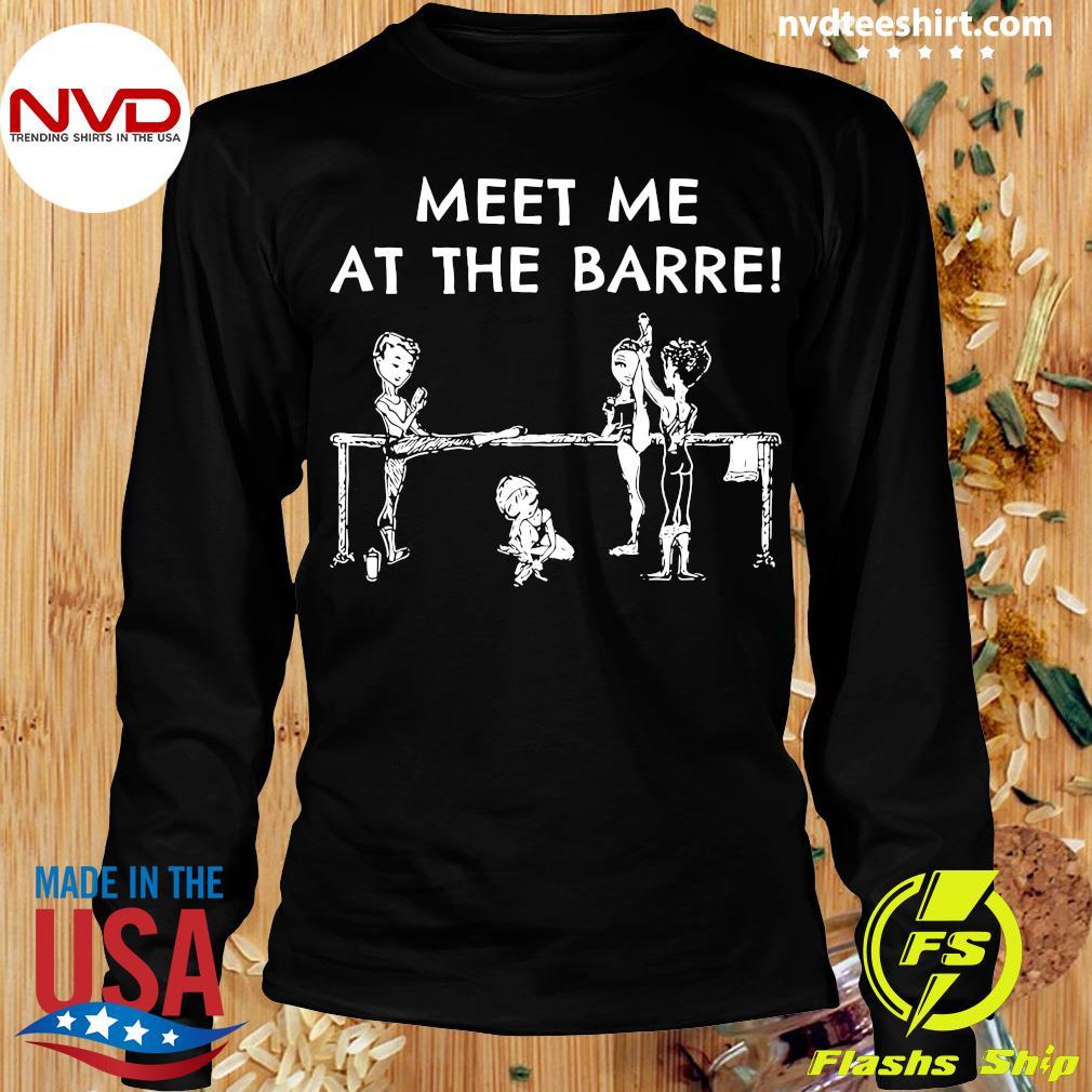 Funny Meet Me At The Barre Shirt Longsleeve