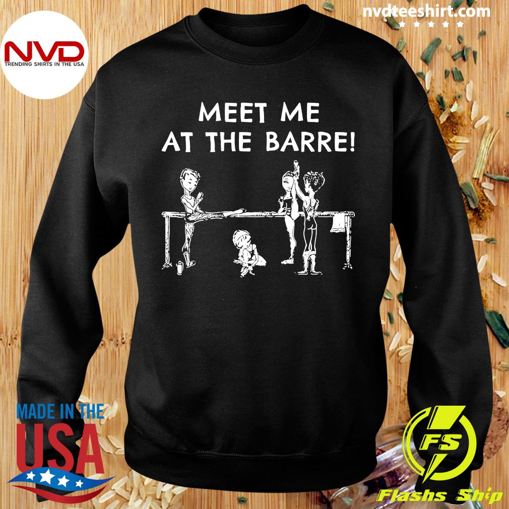 Funny Meet Me At The Barre Shirt Sweater