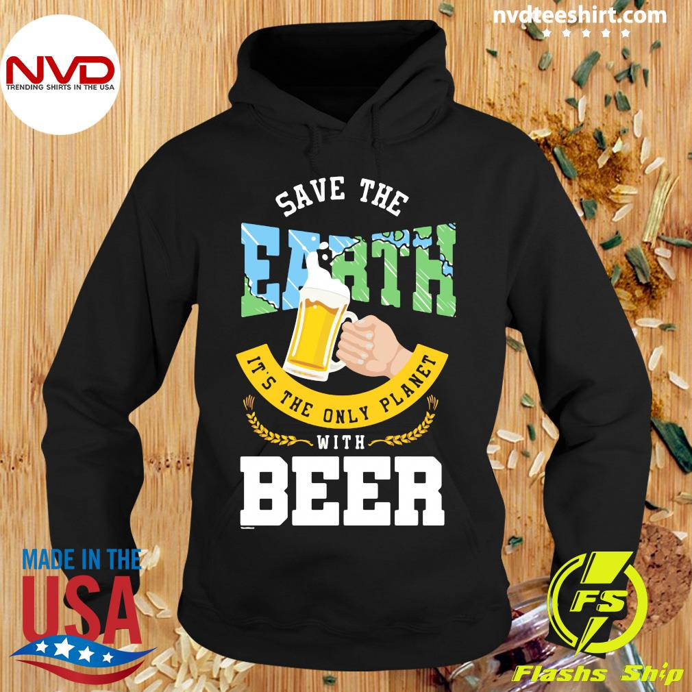 Funny Save The Earth It's The Only Planet With Beer Shirt Hoodie