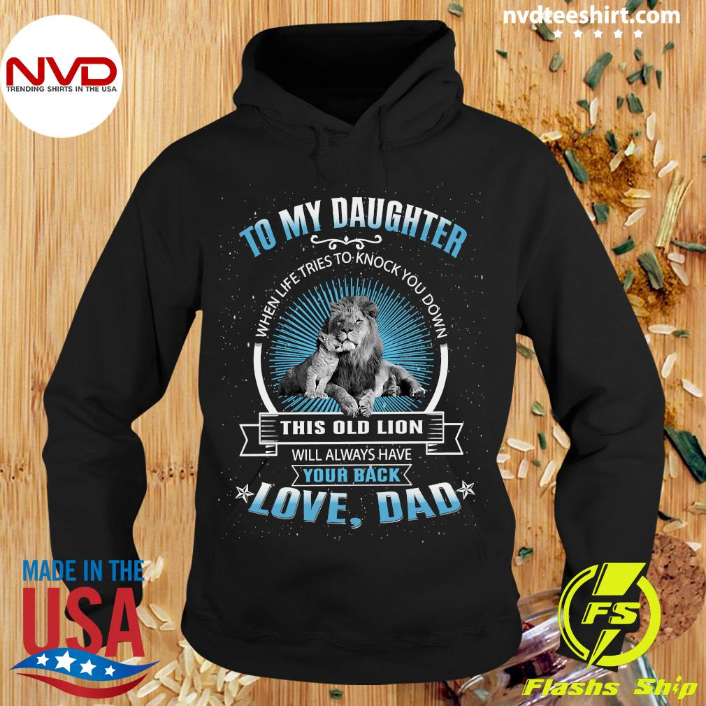Funny To My Daughter When Life Tries To Knock You Down This Old Lion Love Dad Shirt Hoodie