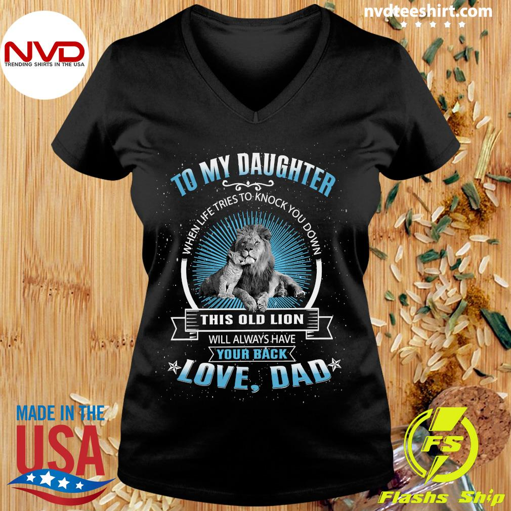Funny To My Daughter When Life Tries To Knock You Down This Old Lion Love Dad Shirt Ladies tee