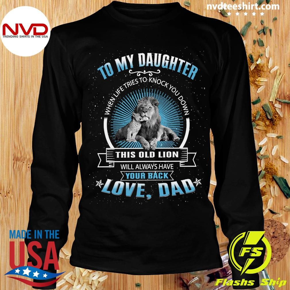 Funny To My Daughter When Life Tries To Knock You Down This Old Lion Love Dad Shirt Longsleeve