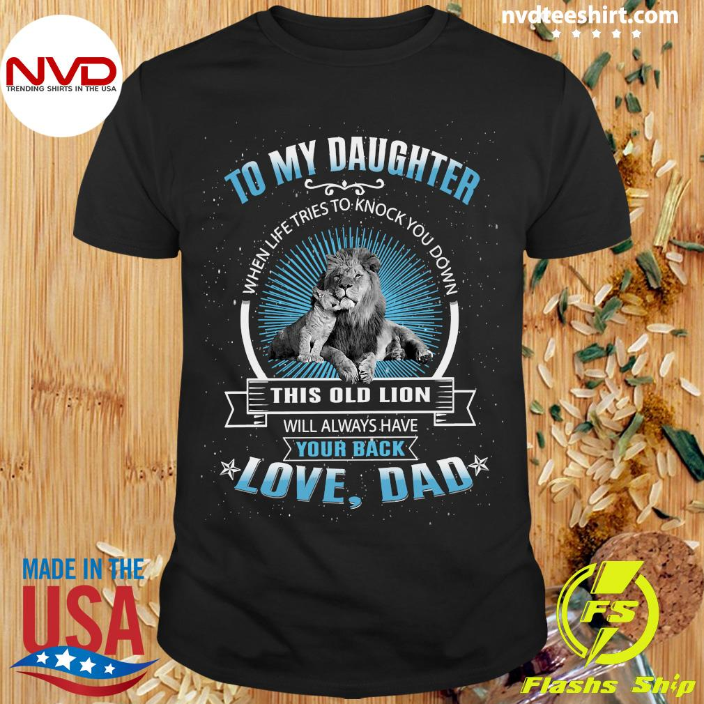 Funny To My Daughter When Life Tries To Knock You Down This Old Lion Love Dad Shirt