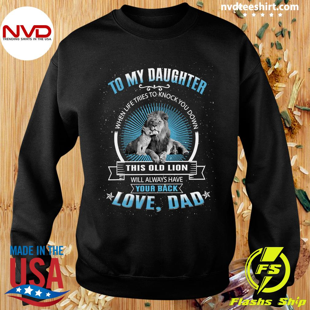 Funny To My Daughter When Life Tries To Knock You Down This Old Lion Love Dad Shirt Sweater