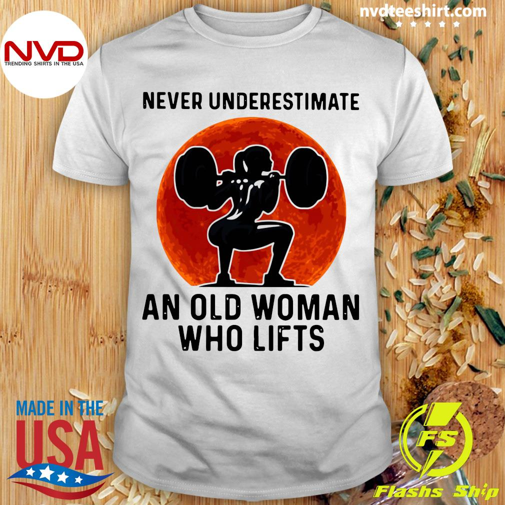 Gym Never Underestimate An Old Woman Who Lifts Vintage Shirt