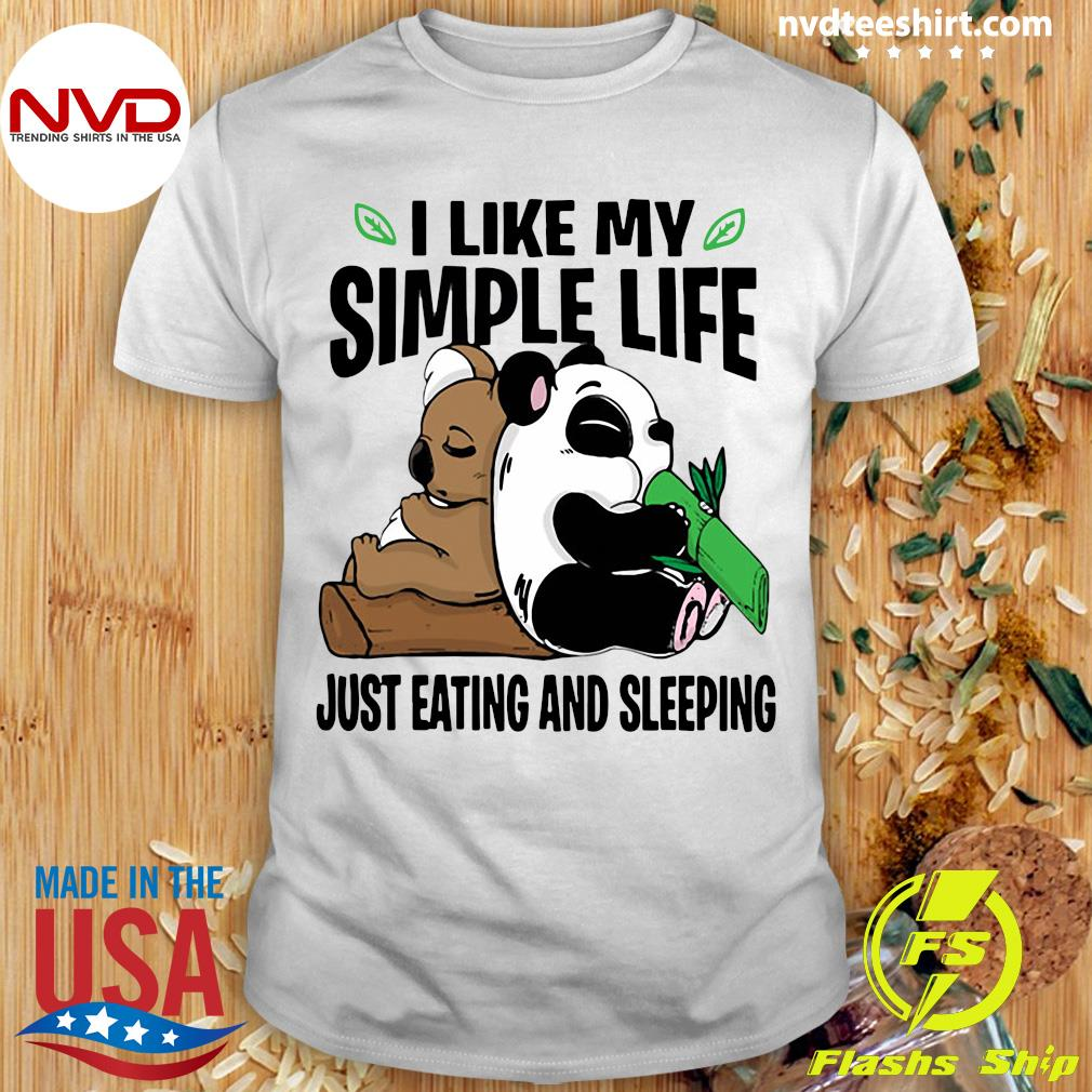 I Like My Simple Life Just Eating And Sleeping Panda Shirt