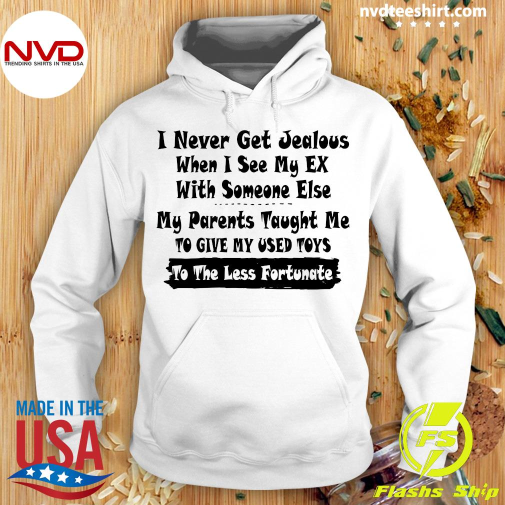 I Never Get Jealous When I See My Ex With Someone Else My Parents Taught Me To Give Our Used Toys To The Less Fortunate Shirt Hoodie