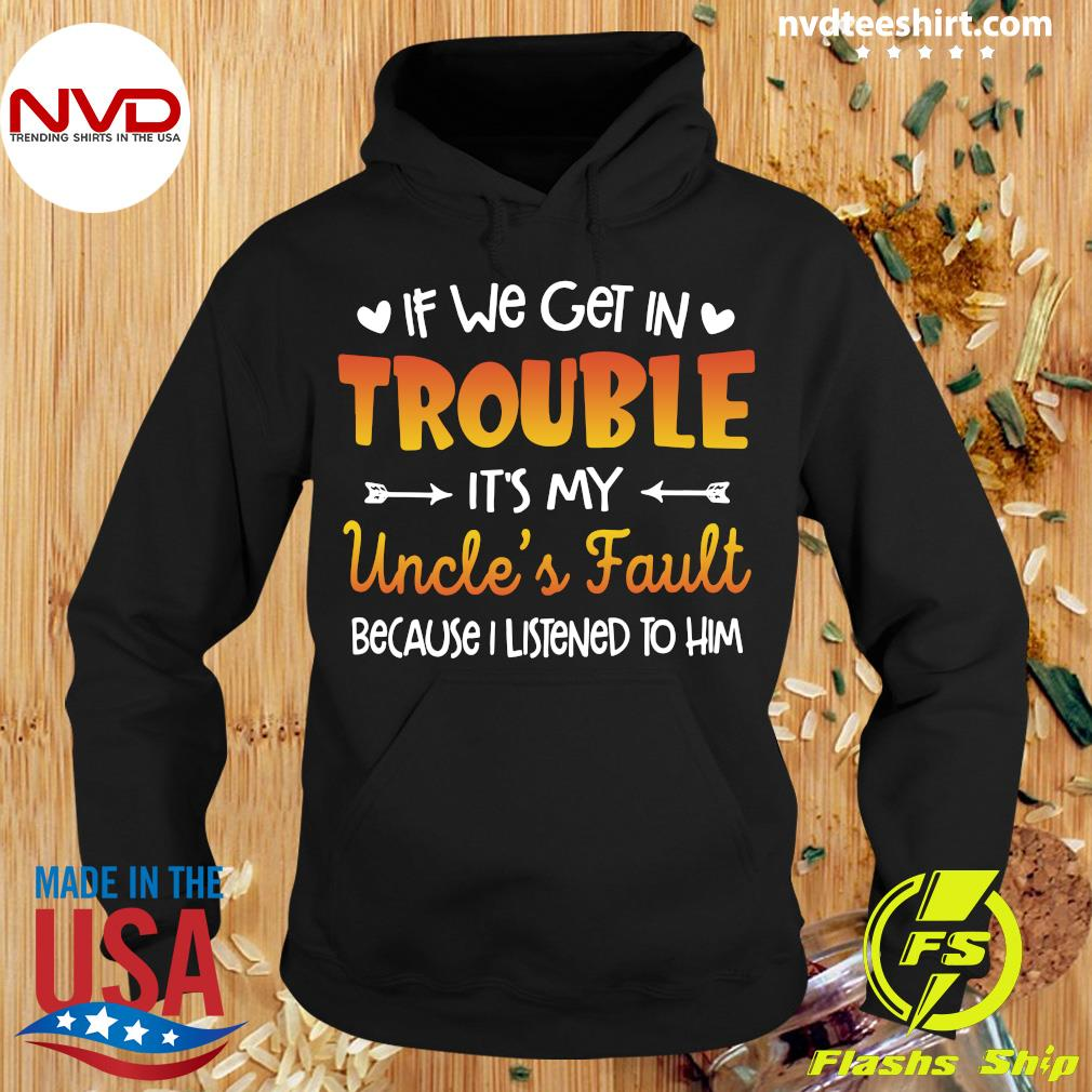 If We Get In Trouble It's My Uncle's Fault Because I Listened To Him Vintage Shirt Hoodie