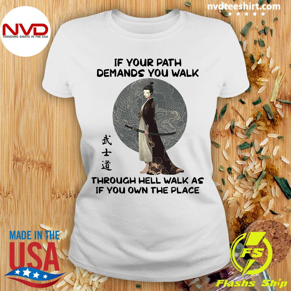 If Your Path Demands You Walk Through Hell Walk As If You Own The Place Samurai Warrior Shirt Ladies tee