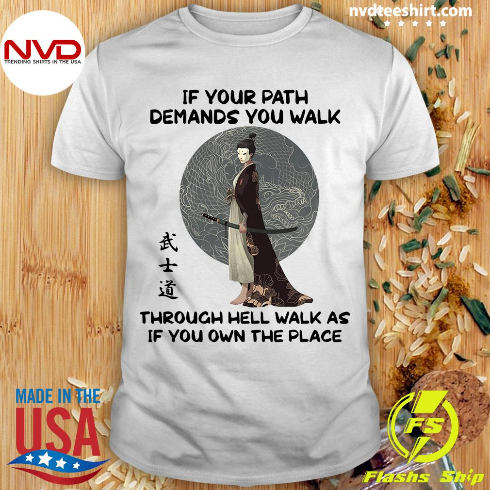 If Your Path Demands You Walk Through Hell Walk As If You Own The Place Samurai Warrior Shirt