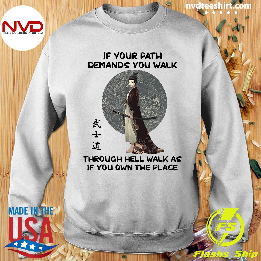 If Your Path Demands You Walk Through Hell Walk As If You Own The Place Samurai Warrior Shirt Sweater