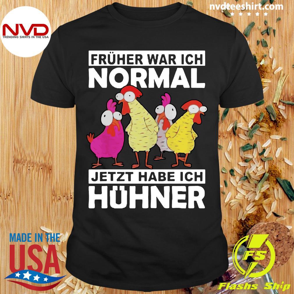 Landwirt Huhn Früher War Ich Normal Jetzt Habe Ich Hühner Shirt