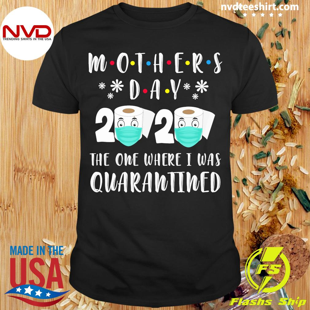 Mothers Day 2020 The One Where I Was Quarantined Toilet Paper Mask Covid Shirt