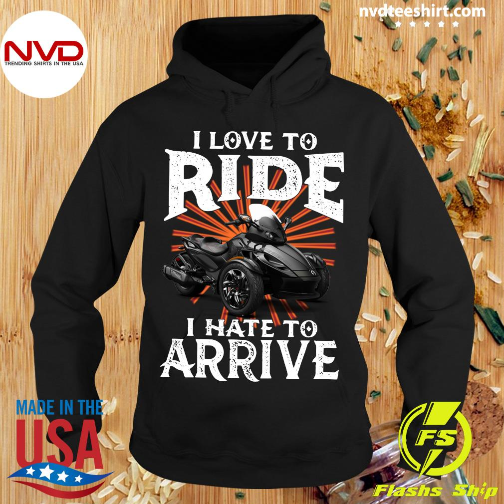 Motorcycle I Love To Ride I Hate To Arrive Shirt Hoodie