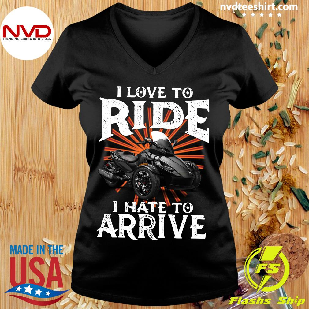 Motorcycle I Love To Ride I Hate To Arrive Shirt Ladies tee