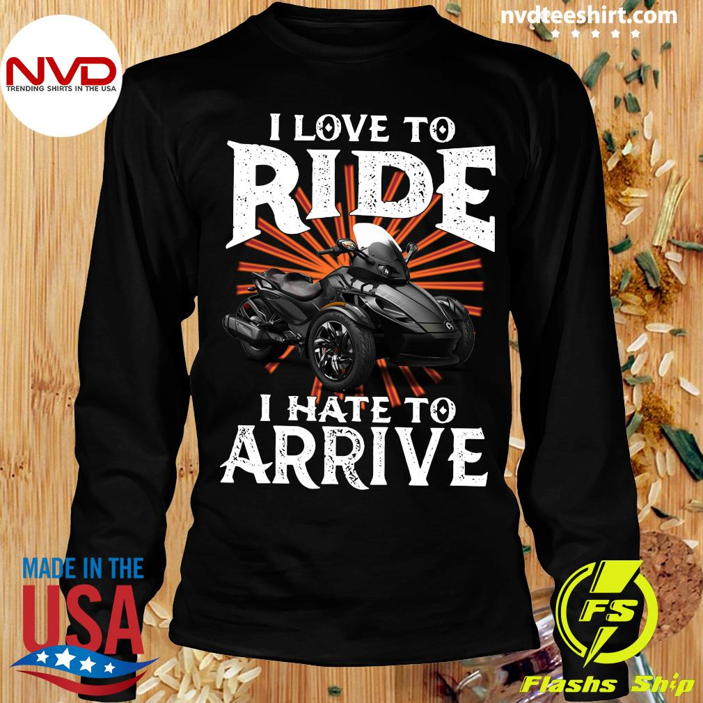 Motorcycle I Love To Ride I Hate To Arrive Shirt Longsleeve