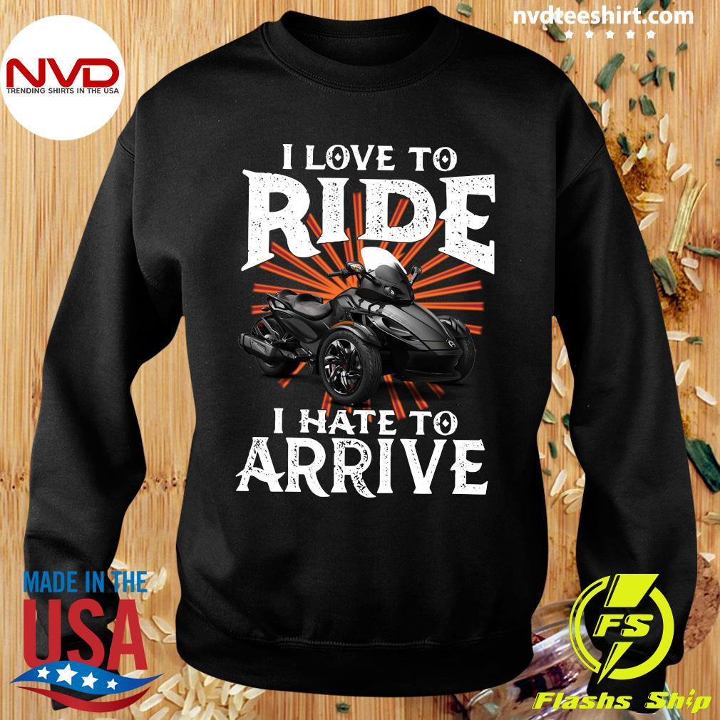 Motorcycle I Love To Ride I Hate To Arrive Shirt Sweater