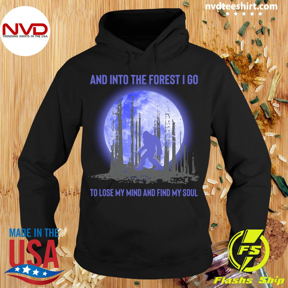 Official And Into The Forest I Go To Lose My Mind And Find My Soul Bigfoot Shirt Hoodie