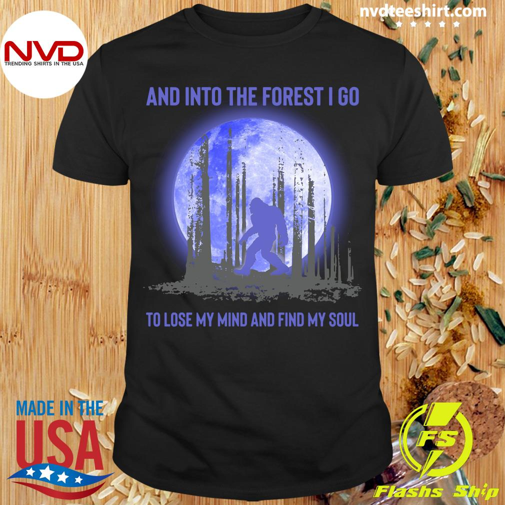Official And Into The Forest I Go To Lose My Mind And Find My Soul Bigfoot Shirt