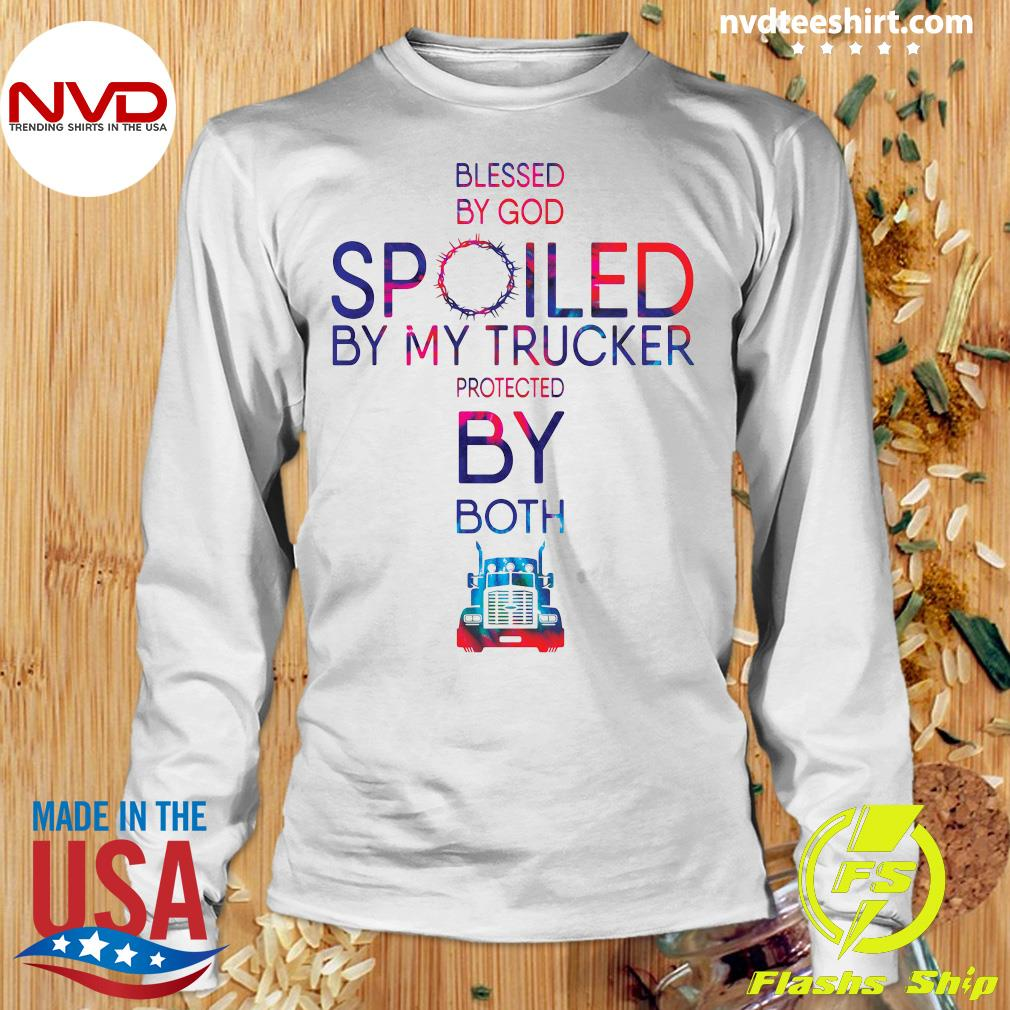 Official Blessed By God Spoiled By My Trucker Protected By Both Shirt Longsleeve